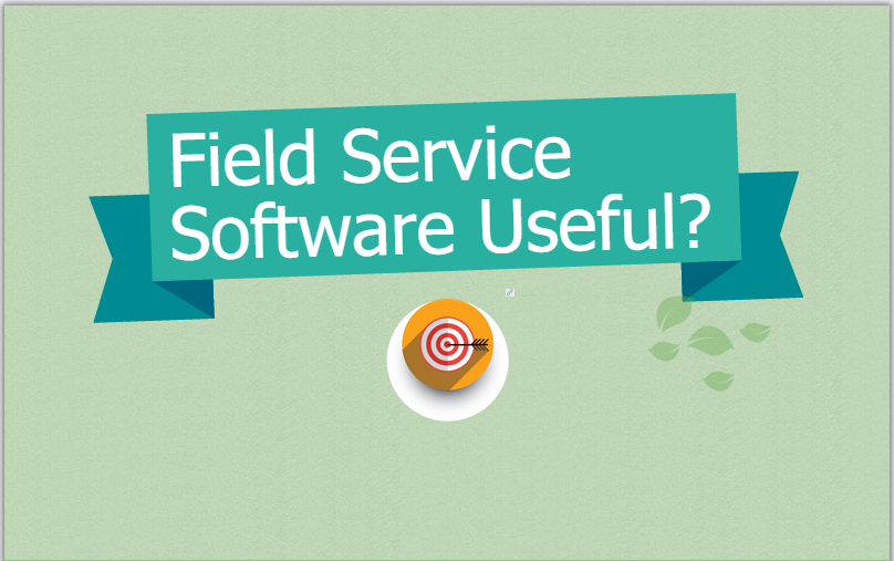 Is Field Service Software useful for your company?